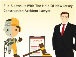 File A Lawsuit With The Help Of New Jersey Construction Accident Lawyer