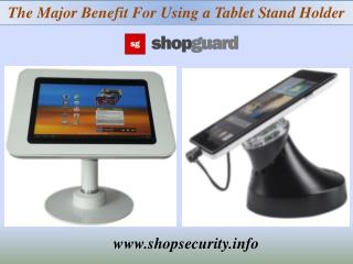 The Major Benefit For Using a Tablet Stand Holder