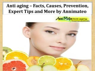 Anti aging – Facts, Causes, Prevention, Expert Tips and More by Annimateo