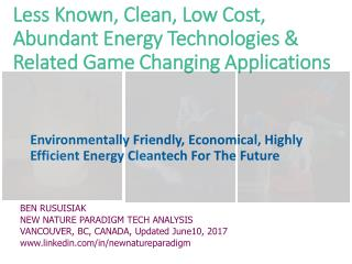Less Known, Clean, Low Cost, Abundant Energy Technologies & Related Game Changing Applications. /  Environmentally Frien