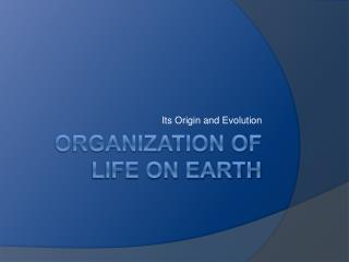 Organization of Life on earth