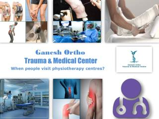 When people visit physiotherapy centres?
