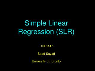 Simple Linear Regression (SLR) CHE1147 Saed Sayad University of Toronto
