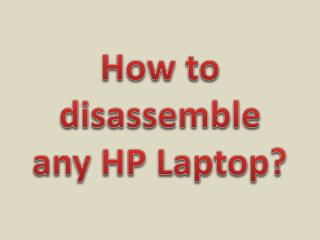 How to disassemble any HP Laptop?