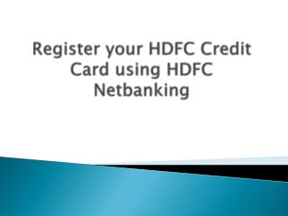 Register your HDFC Credit Card using HDFC Netbanking