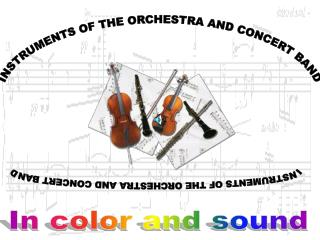 INSTRUMENTS OF THE ORCHESTRA AND CONCERT BAND