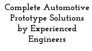 Complete Automotive Prototype Solutions by Experienced Engineers
