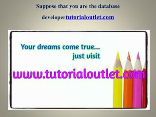 Suppose That You Are The Database Developer Seek Your Dream /Tutorialoutletdotcom