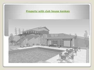 Property with club house konkan