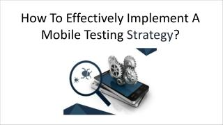 How To Effectively Implement A Mobile Testing Strategy?