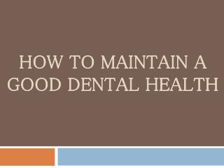 How to maintain a good dental health