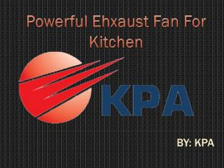 Maintain the odor free air with powerful exhaust fan for kitchen - kpa.sg