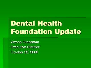 Dental Health Foundation Update