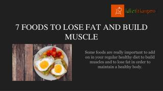 7 FOODS TO LOSE FAT AND BUILD MUSCLE