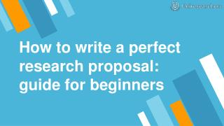 How to write a perfect research proposal: guide for beginners