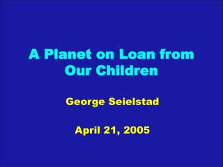A Planet on Loan from Our Children