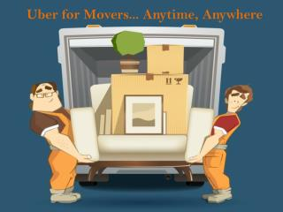 Uber for Movers... Anytime, Anywhere