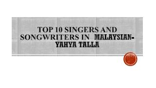 Top 10 Singers and Songwriters in malaysian-yahya talla
