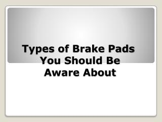 Types of Brake Pads You Should Be Aware About