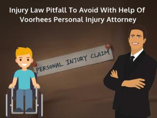 Injury Law Pitfall To Avoid With Help Of Voorhees Personal Injury Attorney