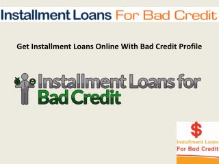 Installment Loans For Bad Credit- Get Payday Cash Loans Help To Solve Your Short Term Emergency Needs