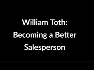 William Toth: Becoming a Better Salesperson