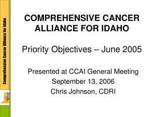 COMPREHENSIVE CANCER ALLIANCE FOR IDAHO Priority Objectives – June 2005