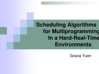 Scheduling Algorithms                for Multiprogramming                   in a Hard-Real-Time                 Environm