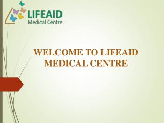 WELCOME TO LIFEAID MEDICAL CENTRE