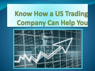 Know How A US Trading Company Can Help You