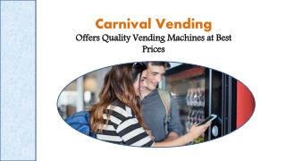 Carnival Vending- Offers Quality Vending Machines at Best Prices