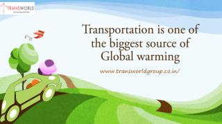 Transportation is one of the biggest source of Global warming