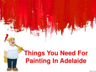 Things you need for Painting in Adelaide