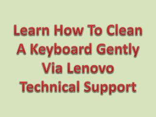 Learn How To Clean A Keyboard Gently Via Lenovo Technical Support