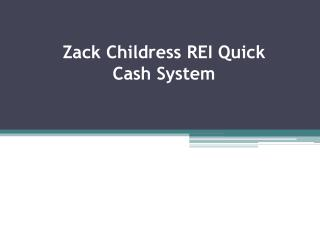 Zack Childress REI Quick Cash System