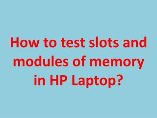How to test slots and modules of memory in HP Laptop?