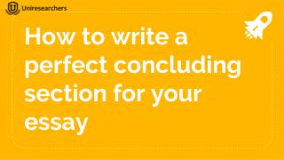 How to write a perfect concluding section for your essay