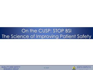 On the CUSP: STOP BSI The Science of Improving Patient Safety
