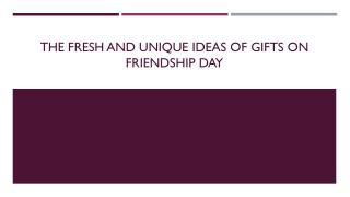 The Fresh And Unique Idea Of Gifts On Friendship Day