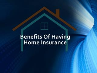 Benefits Of Having Home Insurance
