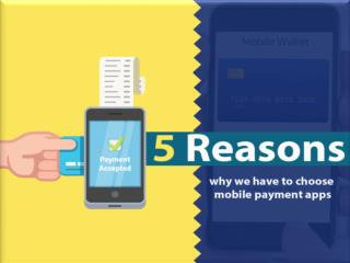 5 Reasons Why We Have To Choose Mobile Payment Apps