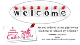 Visit Cakengifts.in to send a cake and flowers bouquet in gift to anyone in Patna?