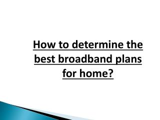 How to determine the best broadband plans for home