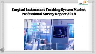 Surgical instrument tracking system market professional survey report 2018