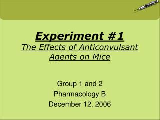 Experiment #1 The Effects of Anticonvulsant Agents on Mice