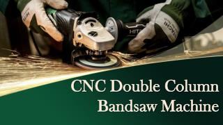 Most Efficient and Powerful Tool–CNC Double Column Bandsaw Machine