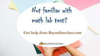 Not familiar with math lab test? Get help from Buyonlineclass.com