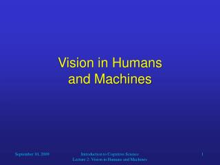 Introduction to Cognitive Science                                        Lecture 2: Vision in Humans and Machines