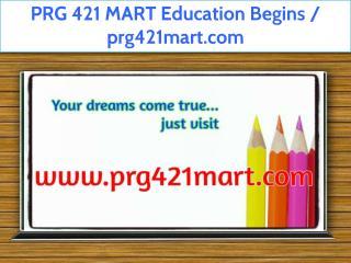 PRG 421 MART Education Begins / prg421mart.com