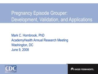Pregnancy Episode Grouper:   Development, Validation, and Applications